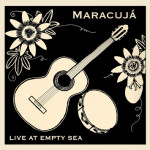 Maracuja Live at Empty Sea